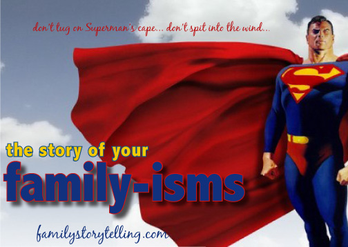 family storytelling family sayings superman's cape