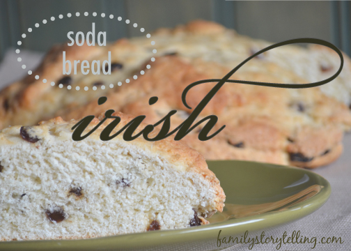 Family Storytelling, Irish Soda Bread, St. Patrick's Day